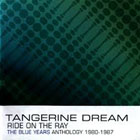 tangerine dream ride on the ray the blue years anthology 1980 1987 m